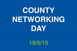 County Networking Day - 19th May 2015
